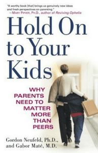 Book Cover: Hold On to Your Kids: Why Parents Need to Matter More Than Peers