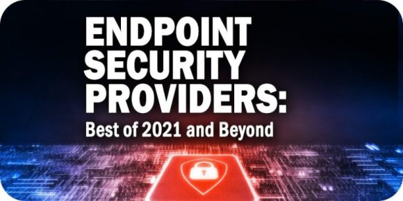 Endpoint Security Providers: Best of 2021 and Beyond