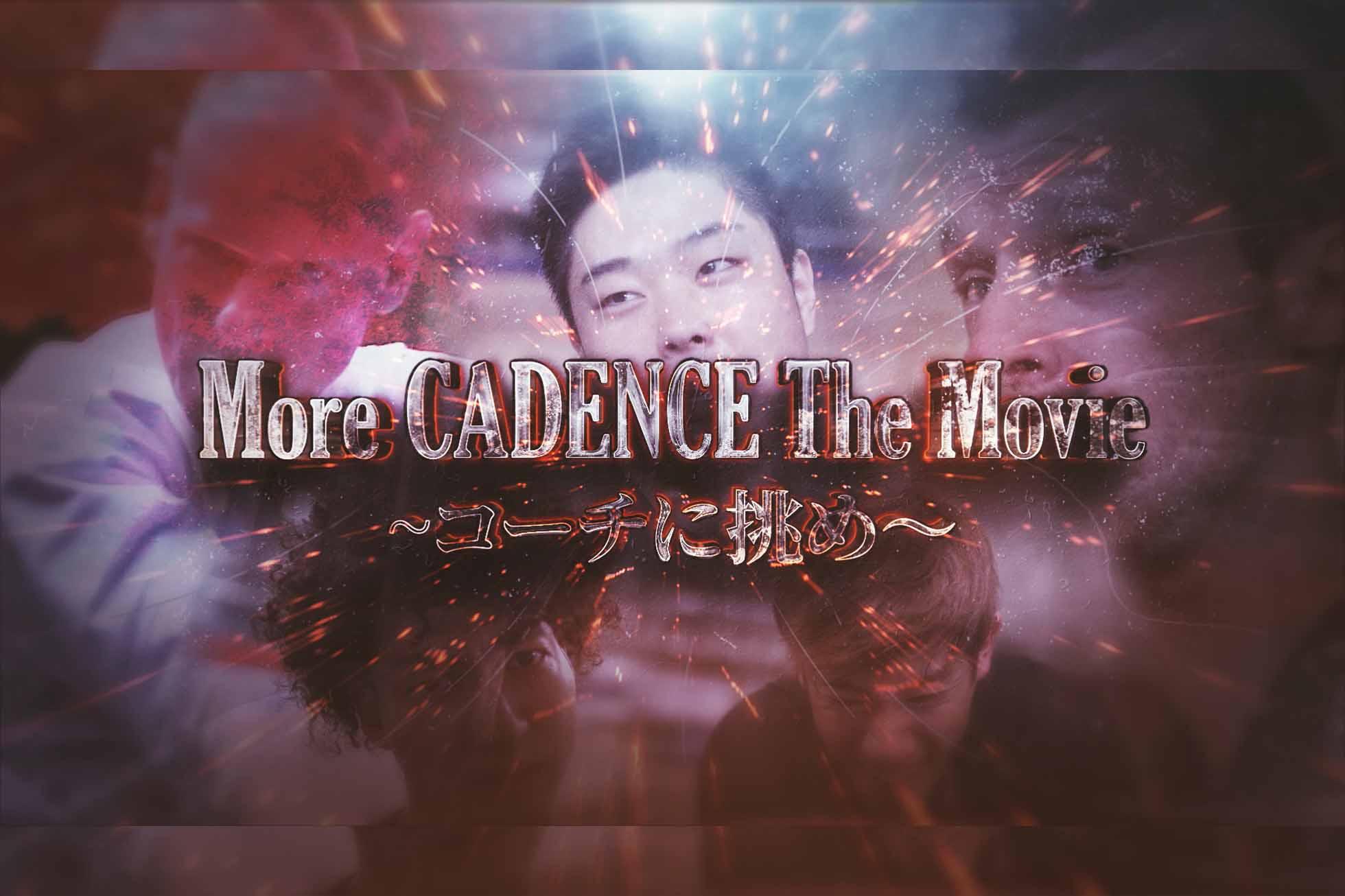 More CADENCE the Movie