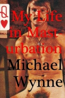 My Life in Masturbation by Michael Wynne
