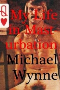 My Life in Masturbation by Michael Wynne