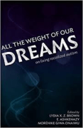 """Picture of the cover of the race and autism anthology """"All The Weight of Our Dreams: On Living Racialized Autism"""""""