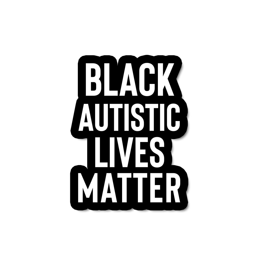 """Image contains white text with black borders stating """"Black Autistic Lives Matter"""" in all caps on a white background. Photo credit: Jen White Johnson"""