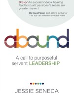 Abound: A Call to Purposeful Servant Leadership