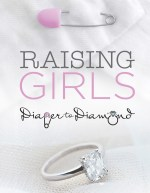 Raising Girls - Diaper to Diamond
