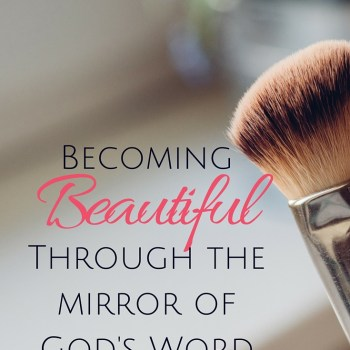 Becoming Beautiful Through the Mirror of God's Word Part 2