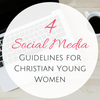 4 Social Media Guidelines for Christian Young Women