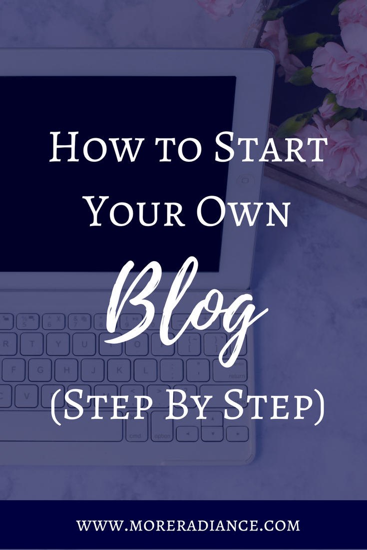 How to Start Your Own Blog (Step By Step) | More Radiance Blog | Blogging | How to Blog | How to Start a Blog | Blogher