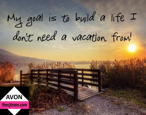 My goal is to build a life i dont have to take a vacation from 3.11.16