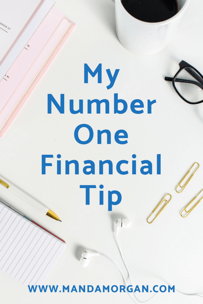 My Number One Financial Tip - www.mandamorgan.com #savingmoney #finances