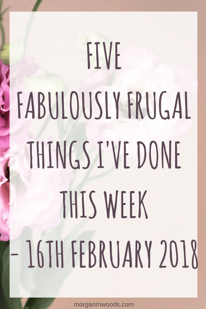 Five fabulously frugal things I've done this week – 16th February 2018