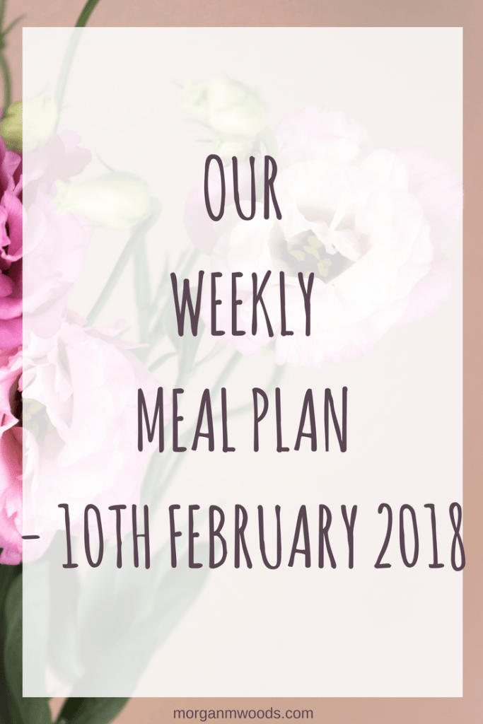 Our weekly meal plan – 10th February 2018