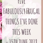 Five fabulously frugal things I've done this week – 15th June 2018