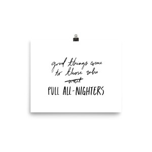 Good Things Come to Those Who Pull All-Nighters Matte Poster