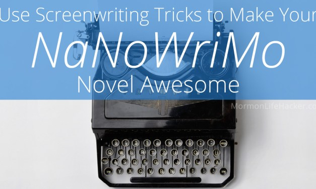 Use Screenwriting Tricks to Make Your NaNoWriMo Novel Awesome