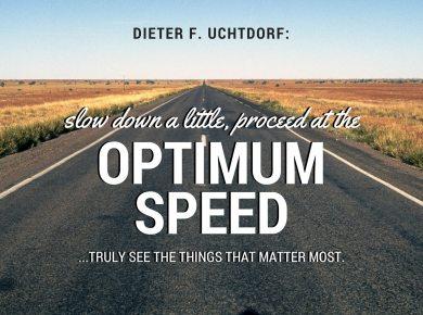 Slow down a little optimum speed uchtdorf