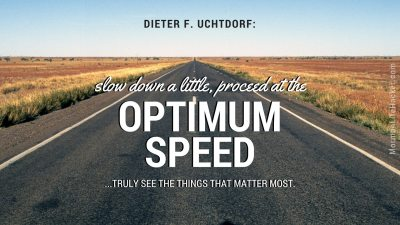 Slow down a little optimum speed uchtdorf