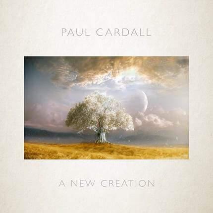 Paul Cardall A New Creation