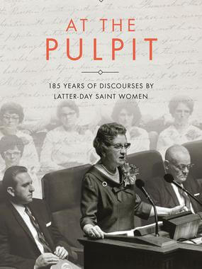 """""""At The Pulpit""""— More than 50 discourses given by Latter-day Saint women over 185 years are now available online for free"""