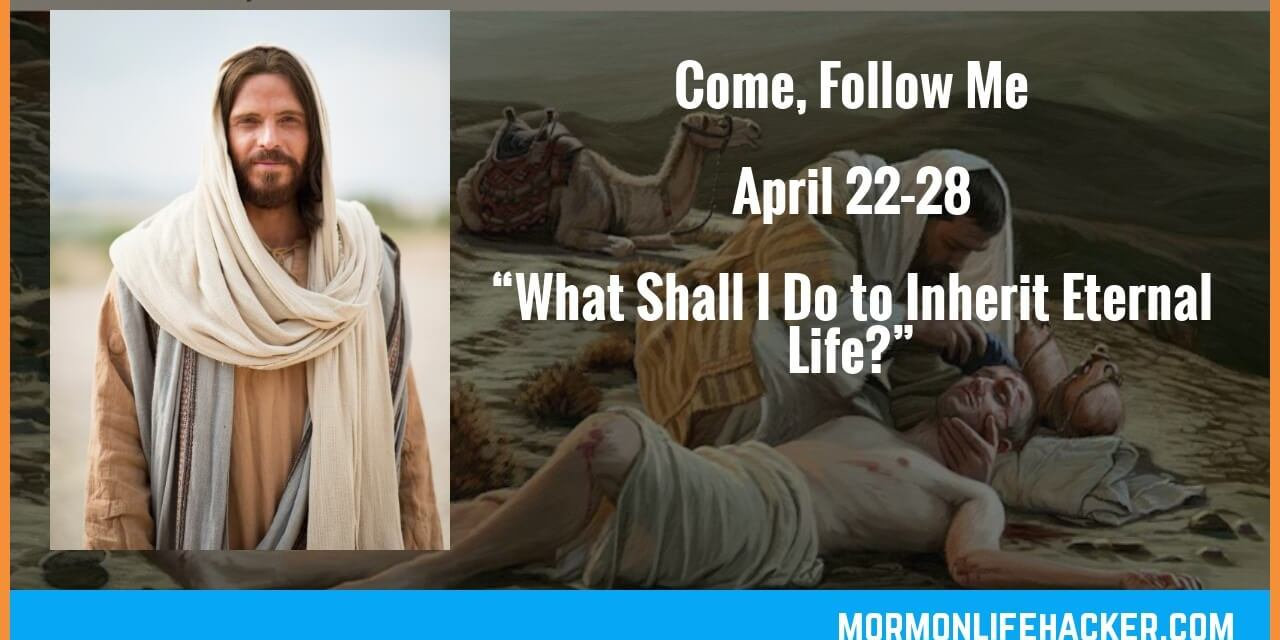 "COME, FOLLOW ME LESSON AIDS: APRIL 22 – APRIL 28; Matthew 18; Luke 10 ( ""What Shall I Do to Inherit Eternal Life?"" )"
