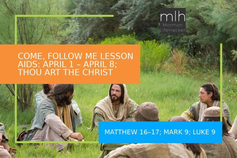 COME, FOLLOW ME LDS MORMON April 1–14 Matthew 16–17; Mark 8–9; Luke 9
