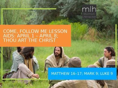 COME, FOLLOW ME LDS MORMON April 1–14 Matthew 16–17; Mark 8–9; Luke 9