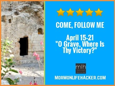 April 15–21. Easter: 'O Grave, Where Is Thy Victory?' LDS Mormon Come, Follow Me