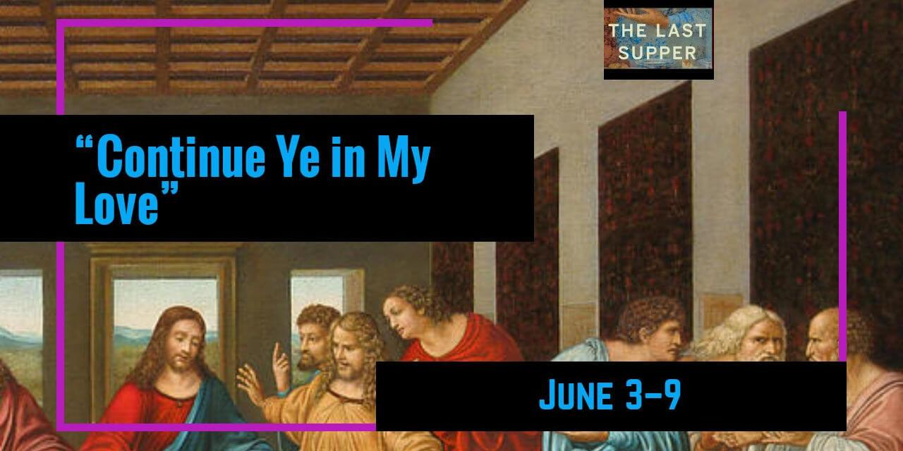 "COME, FOLLOW ME LESSON AIDS: June 3–9 John 13–17 ""Continue Ye in My Love"""