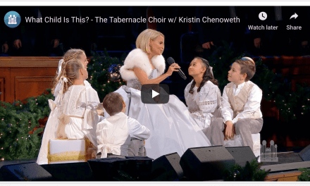 VIDEO: What Child Is This? – The Tabernacle Choir with Kristin Chenoweth