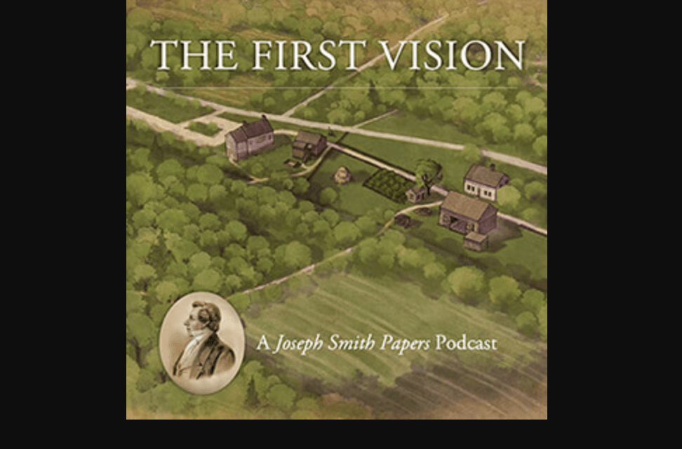 THE FIRST VISION podcast (a six-episode miniseries) launches! The Joseph Smith Papers starts off the bicentennial of Joseph Smith's 1820 vision