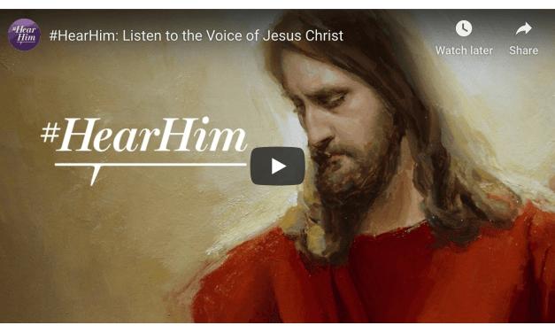 VIDEO: #HearHim: Listen to the Voice of Jesus Christ