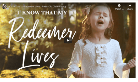 VIDEO: I Know That My Redeemer Lives – 7-Year-Old Claire Crosby