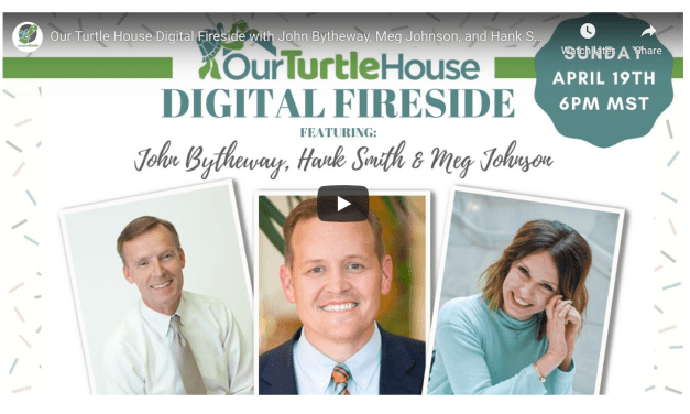 VIDEO: Our Turtle House Digital Fireside with John Bytheway, Meg Johnson, Hank Smith, Al Carraway, Jody Moore and Carmen Herbert