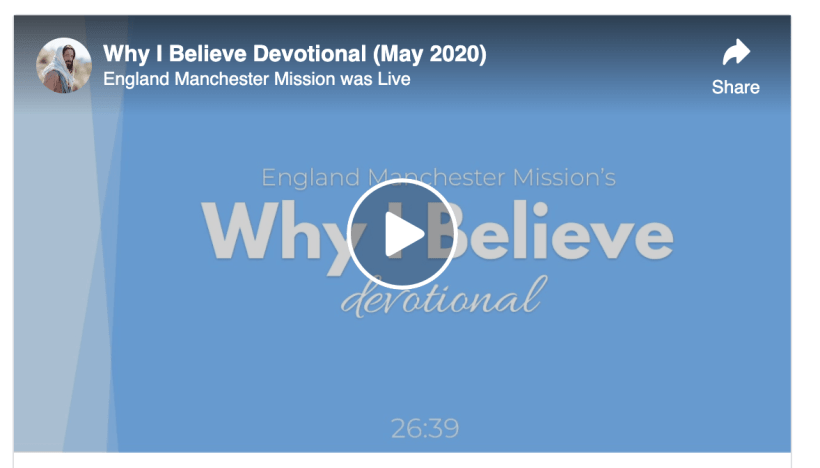 "VIDEO: England Manchester Mission's ""Why I Believe"" Devotional (May 2020) LD Mormon Christ"