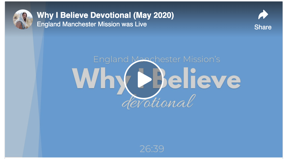 """VIDEO: England Manchester Mission's """"Why I Believe"""" Devotional (May 2020)"""