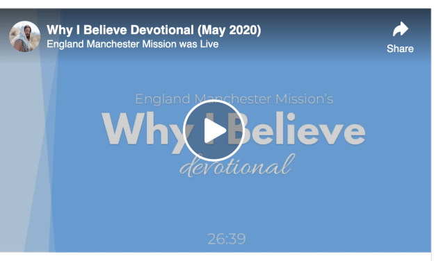 "VIDEO: England Manchester Mission's ""Why I Believe"" Devotional (May 2020)"