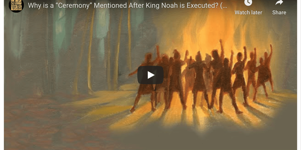 """VIDEO: Why is a """"Ceremony"""" Mentioned After King Noah is Executed? (Book of Mormon Knowhy #561)"""
