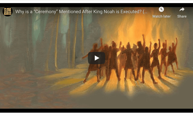 "VIDEO: Why is a ""Ceremony"" Mentioned After King Noah is Executed? (Book of Mormon Knowhy #561)"