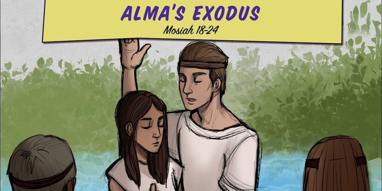 Come, Follow Me Living Scriptures: Mosiah 18-24 / May 11- 17 – Alma's Exodus