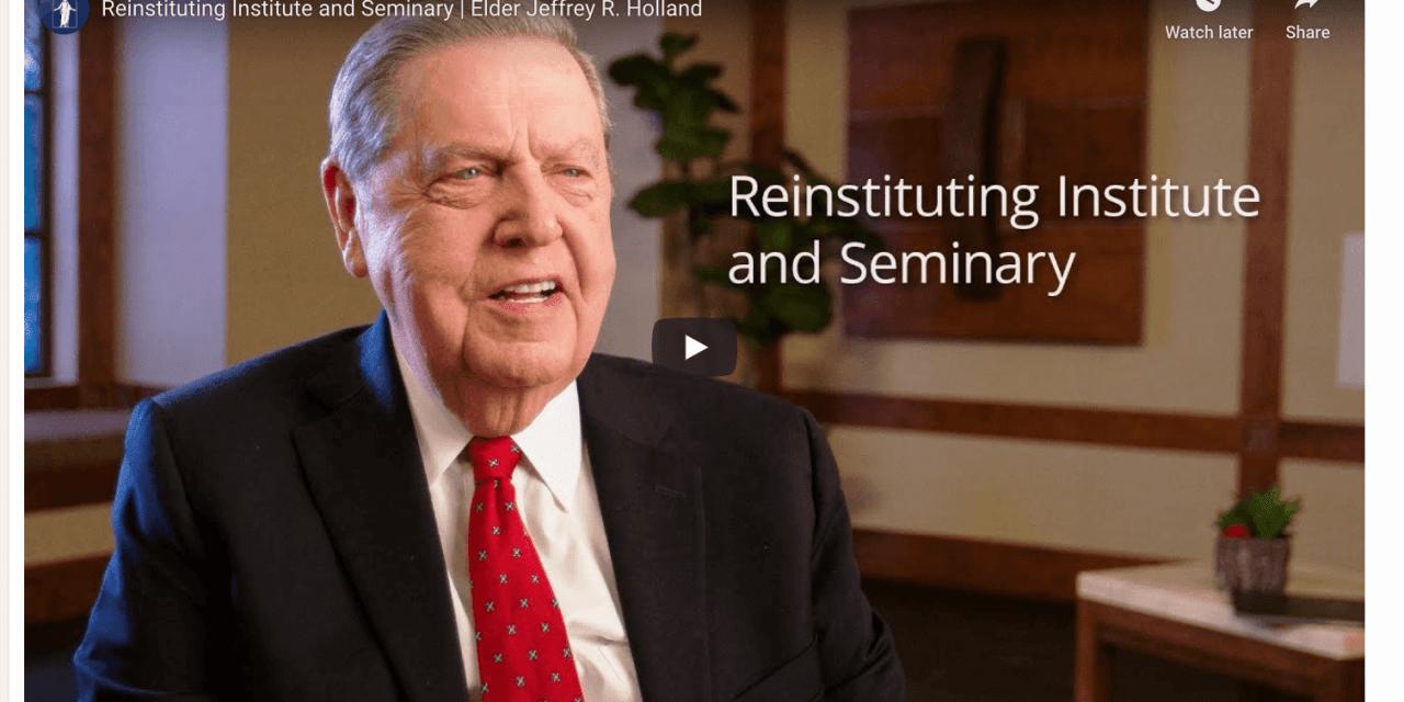 VIDEO: Reinstituting Institute and Seminary   Elder Jeffrey R. Holland
