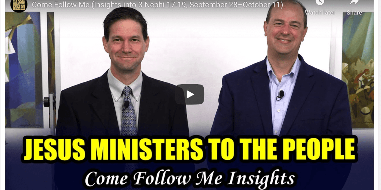 VIDEO: BOOK OF MORMON CENTRAL COME FOLLOW ME 3 NEPHI 17-19 (SEPTEMBER 28- OCTOBER 11) #COMEFOLLOWME WITH TAYLOR AND TYLER
