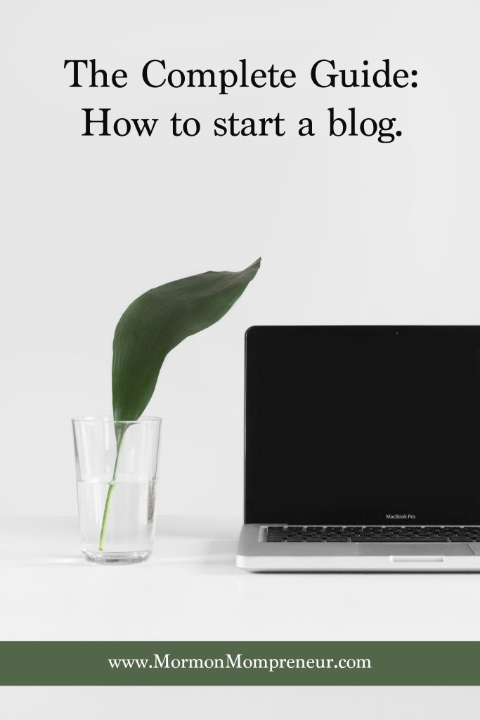 Complete Guide to how to start a blog. www.MormonMompreneur.com