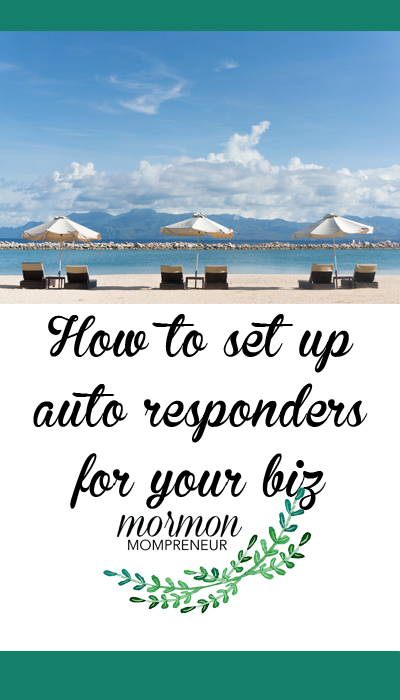3 Steps to Putting Your Business in Vacation Mode.  How to set up auto responders for your business.  3 steps to get your business ready for vacation. Mormon Mompreneur