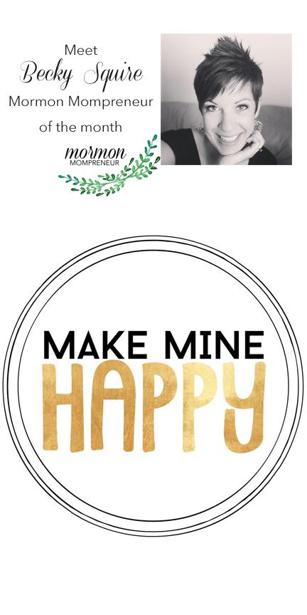 Becky Squire, Make Mine Happy, Mormon Mompreneur