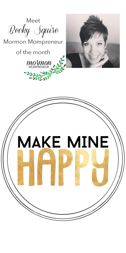 Becky Squire, Make Mine Happy, Mormon Mompreneur