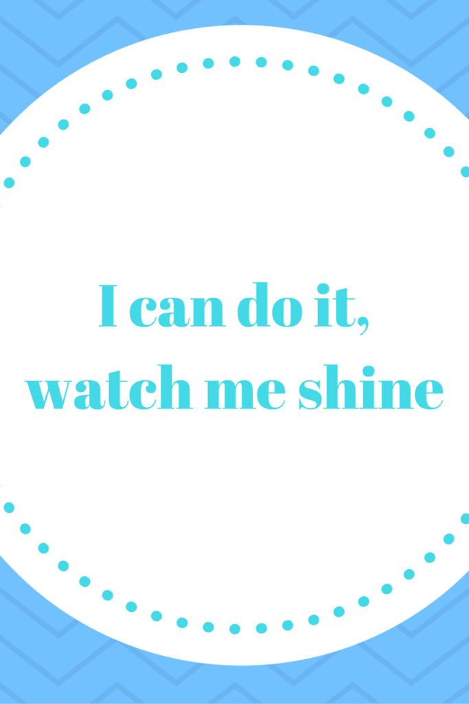 I can do it, watch me shine affirmation - Affirmations that changed my life