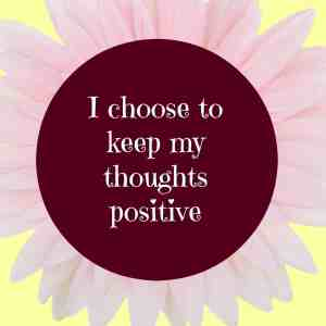 I choose to keep my thoughts positive #affirmation