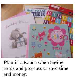 Plan in advance when buying cards and presents to save time and money