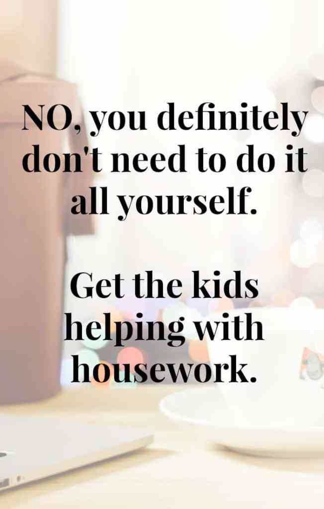 Get the kids to help with the housework. If you've got kids not only is this one of the best time management tips I can give you, I also feel that it gives kids a huge sense of value and responsibility