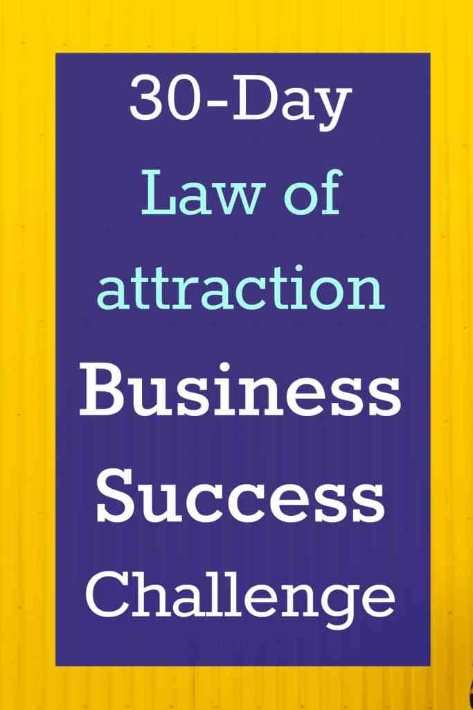 Free 30-Day law of attraction Business Success challenge. Use the law of attraction to create your ideal business #LOA #Business
